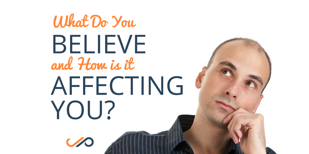 What do you believe and how is it affecting you?