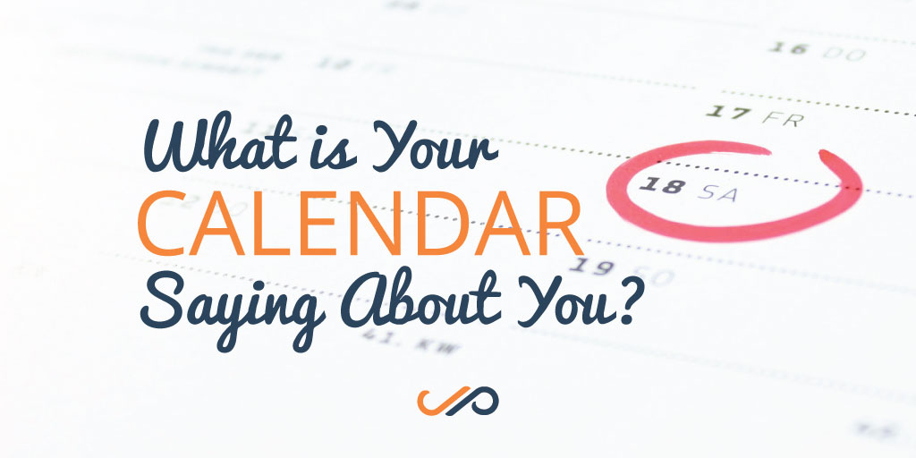 What is Your Calendar Saying About You?